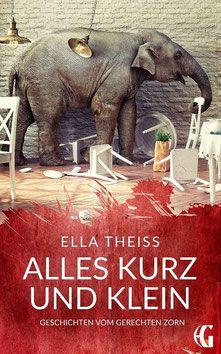 Buchbesprechung: Alles kurz und klein (Geschichten vom gerechten Zorn) von Ella Theiss