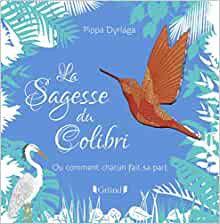 [HISTOIRE DU SOIR] La sagesse du colibri / Pippa DYRLAGA - Grund