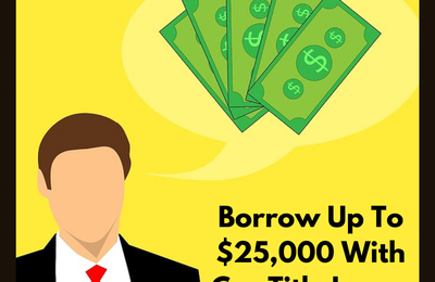 Borrow Up To $25,000 With Car Title Loans