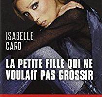 La petite fille qui ne voulait pas grossir : Isabelle Caro