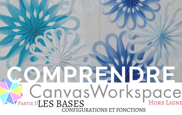 Canvas Workspace, Les bases... [Partie 2]