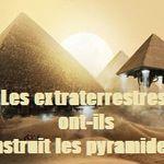 LES EXTRATERRESTRES ONT-ILS CONSTRUIT LES PYRAMIDES ?