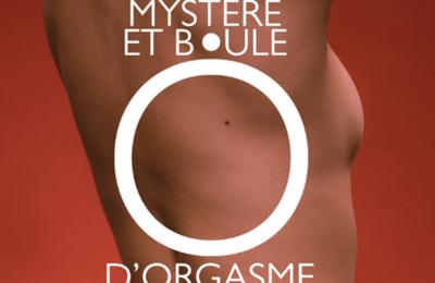 """""""Mystère et boule d'orgasme"""", documentaire inédit disponible sur francetv slash (vidéo)"""