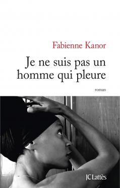 Je ne suis pas un homme qui pleure - Fabienne Kanor