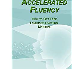 Accelerated Fluency - How to Get Free Language Learning Material: How to Get Free Language Learning Material