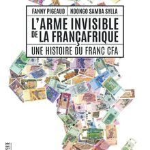 L'arme invisible de la Françafrique Une histoire du franc CFA (Fanny PIGEAUD, Ndongo Samba SYLLA)