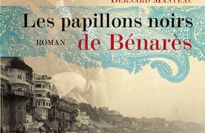 Les papillons noirs de Bénarès de Bernard Manteau