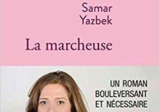 La marcheuse / Samar Yazbek
