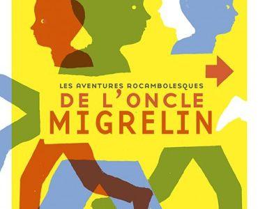 Les aventures rocambolesque de l'oncle Migrelin, Elzbieta, Rouergue, 2016