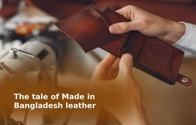 The tale of Made in Bangladesh leather