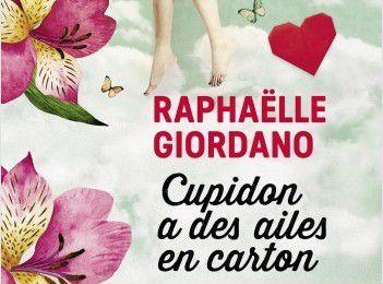 Cupidon a des ailes en carton - Raphaëlle Giordano