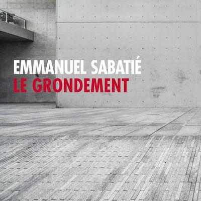 Le grondement- Emmanuel Sabatié