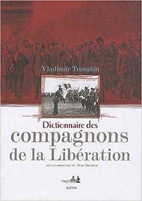Dictionnaire des compagnons de la Libération de Marc Bradfer