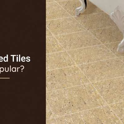 Why Vitrified Tiles are So Popular?