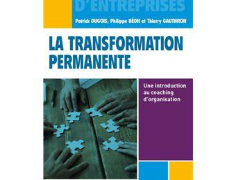 La transformation permanente. Une introduction au coaching d'organisation.patrice Dugois Philippe Beon et Thierry Gauthron. EMS 2020