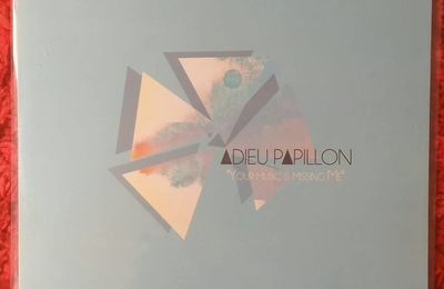 ADIEU PAPILLON « Your Music Is Missing Me » 12 titres
