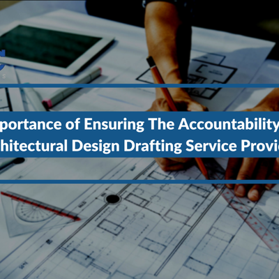 Importance of Ensuring The Accountability Of Architectural Design Drafting Service Providers
