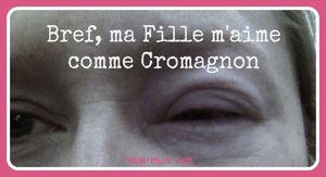 Bref, ma Fille m'aime comme Cromagnon... #BlessûreInside