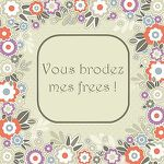 Vous brodez mes frees...