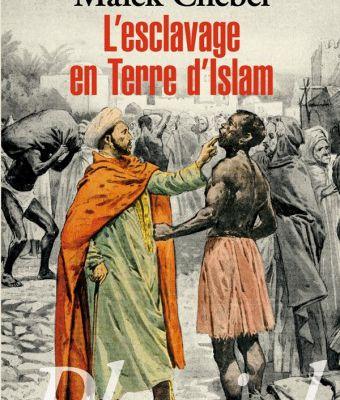 « L'esclavage en terre d'Islam » de Malek Chebel