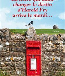[Rachel JOYCE] - La lettre qui allait changer le destin d'Harold Fry arriva le mardi...