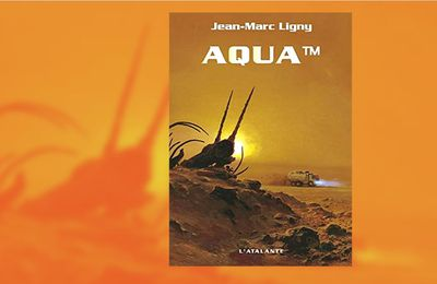 Aqua™, un roman d'anticipation de Jean-Marc Ligny