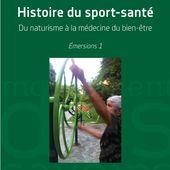 HISTOIRE DU SPORT-SANTÉ - Du naturisme à la médecine du bien-être - Émersions 1, Bernard Andrieu - livre, ebook, epub