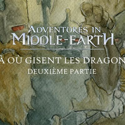 CR Adventures in Middle-Earth : Là où gisent les dragons (02)