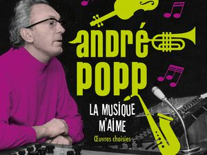 andré popp, le créateur de piccolo saxo et tant d'autres chefs d'oeuvre et la sortie d'un coffret de 6 cd qui lui rend particulièrement hommage