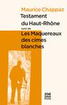 Testament du Haut-Rhône, suivi de Les Maquereaux des cimes blanches, de Maurice Chappaz