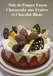 Pâques: Nid Façon Cheesecake aux Spéculoos, Fraises et Crème au Chocolat Blanc ...