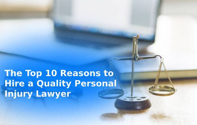 The Top 10 Reasons to Hire a Quality Personal Injury Lawyer