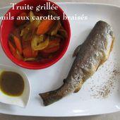 Truites grillées et Fenouils aux Carottes braisés - Chez Mamigoz