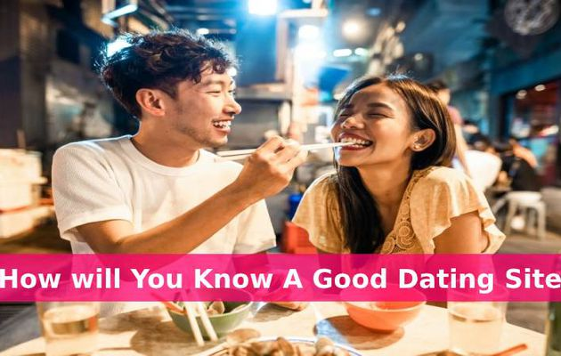 How Will You Know A Good Dating Site?