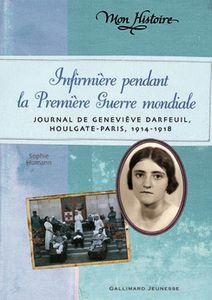 Infirmière pendant la Première Guerre Mondiale : journal de Geneviève Darfeuil, Houlgate-Paris, juillet 1914-novembre 1918