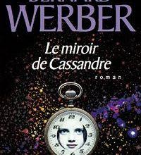 Le Miroir de Cassandre de Bernard Werber (Albin Michel 2009)