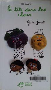 La tête dans les choux.  Gaia GUASTI . (Dès 12 ans)
