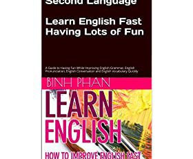 English As A Second Language: Learn English Fast and Have Lots of Fun.