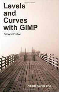 Levels and Curves with GIMP (2nd. Ed.)