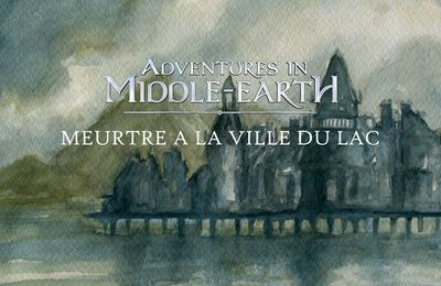 CR Adventures in Middle-Earth : Meurtre à la Ville du Lac (1/1)