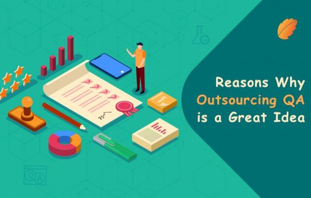 Reasons Why Outsourcing QA is A Great Idea!