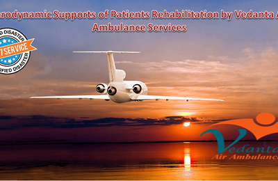 Vedanta Air Ambulance Services in Delhi with the Medic-Care by Specialist Doctors