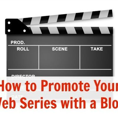 How to Promote Your Web Series with a Blog  ...