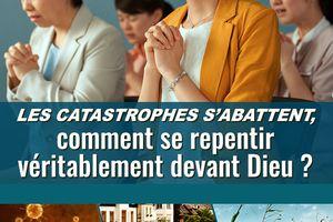 Les catastrophes s'abattent, comment se repentir véritablement devant Dieu ?