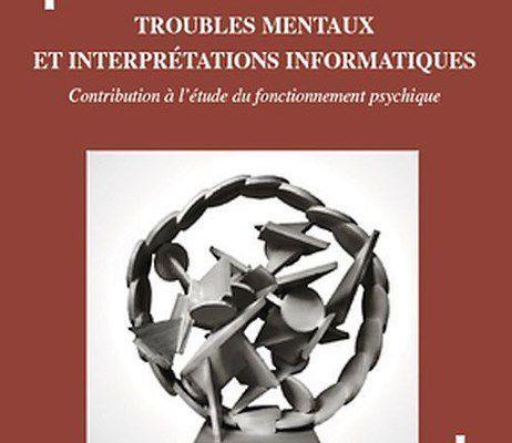 Troubles mentaux et interprétations informatiques, de Pierre Marchais, Alain Cardon