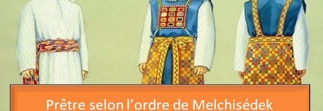 Que signifie « Selon l'ordre de Melchisédek… »