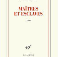 Maîtres et esclaves - Paul Greveillac