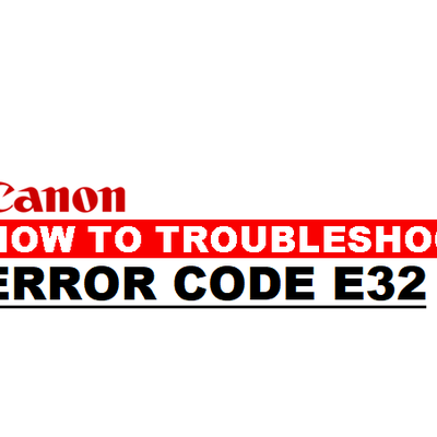 How to Fix Canon Printer Error E32?