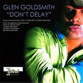 Don't Delay (12 Inch Mix) - Single by Glen Goldsmith on iTunes