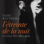 La trilogie Fire after dark, T1 : L'Étreinte de la nuit